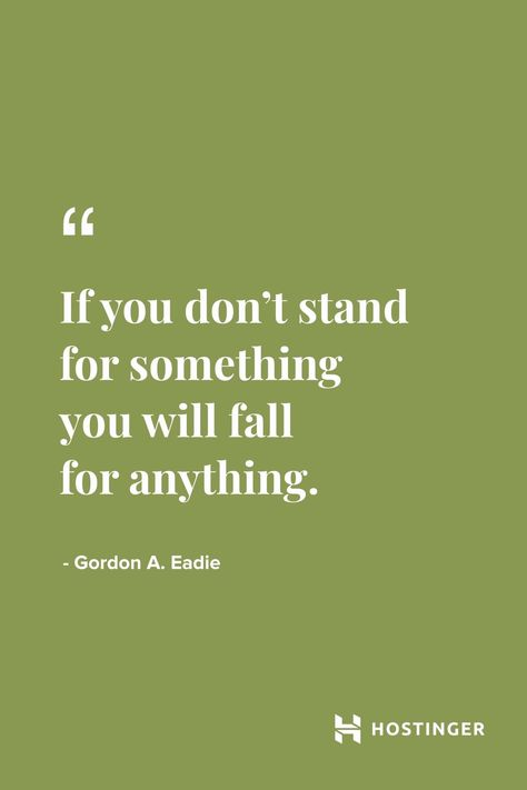 """""""If you don't stand for something you will fall for anything."""" - Gordon A. Eadie 