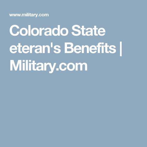 Colorado State Eteran S Benefits Military Com Gi Bill Veterans Benefits Veteran