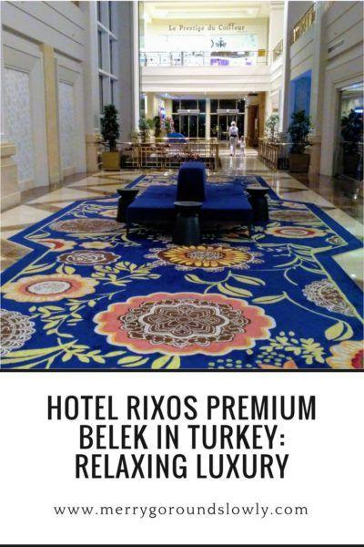 Hotel Rixos Premium Belek In Turkey Merry Go Round Slowly Belek Hotel Turkey Destinations