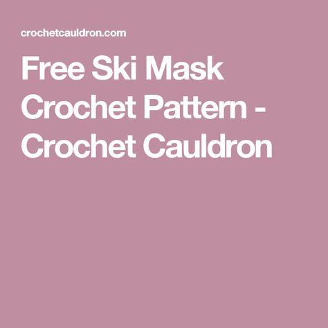 Free Ski Mask Crochet Pattern Crochet Cauldron Free Pattern