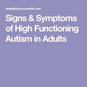 Signs & Symptoms of High Functioning Autism in Adults | Why