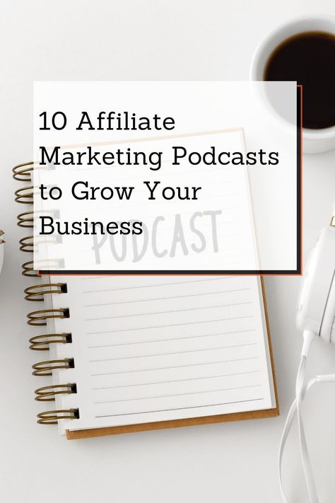 10 Affiliate Marketing Podcasts to Grow Your Business