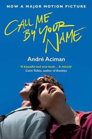 Call Me By Your Name By Andre Aciman 9781786495259 Qbd Books Call Me Your Name Movie About Me Blog