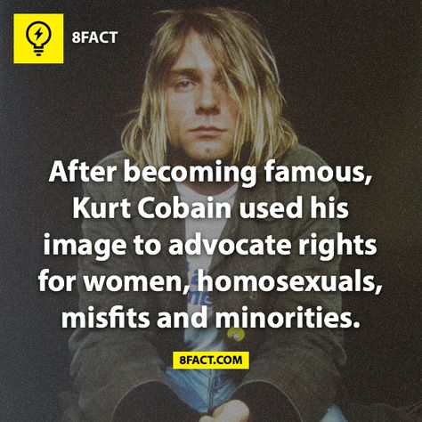 After becoming famous, Kurt Cobain used his image to advocate rights for women, homosexuals, misfits and minorities. #media