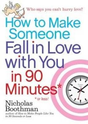 How To Make Someone Fall In Love With You In 90 Minutes Or Less Paperback Softback Nicholas Boothman If You Love Someone Love You Forever Falling In Love