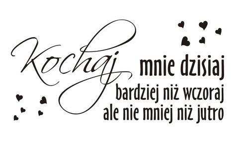 Cytaty Sentencje Napisy Kochaj Mnie Dzisiaj 55 Naklejkolandia Quotes Printable Quotes Life Quotes