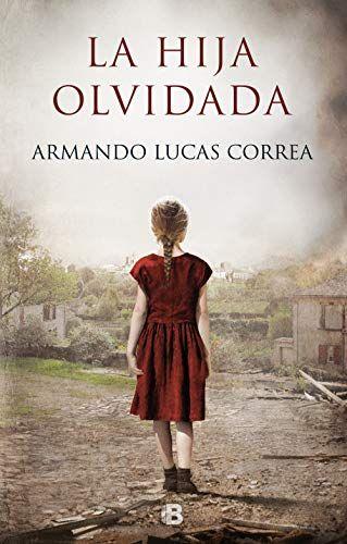 La Hija Olvidada De Armando Lucas Correa Leer Libros Online