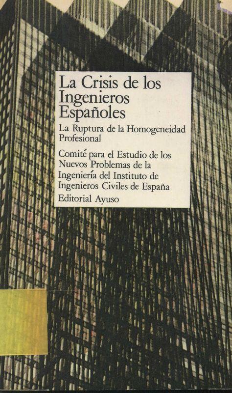 La Crisis de los ingenieros españoles : la ruptura de la homogeneidad profesional / Grupo de Trabajo para el Estudio de los Nuevos Problemas de la Ingeniería. Ayuso, 1975. Matèries: Enginyeria; Enginyers. http://cataleg.ub.edu/record=b1479709~S1*cat #bibeco