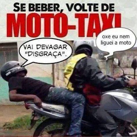 Se beber, volte de moto-táxi. vai devagar, desgraça, oxe…