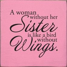 A Woman Without Her Sister Is Like A Bird Without Wings Wood Sign