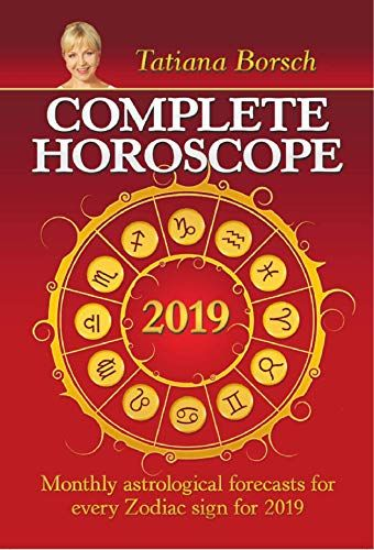 Complete Horoscope 2019: Monthly Astrological Forecasts for Every