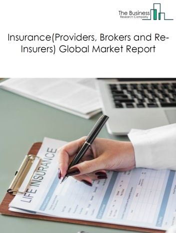 Global Insurance Providers Brokers And Re Insurers Market