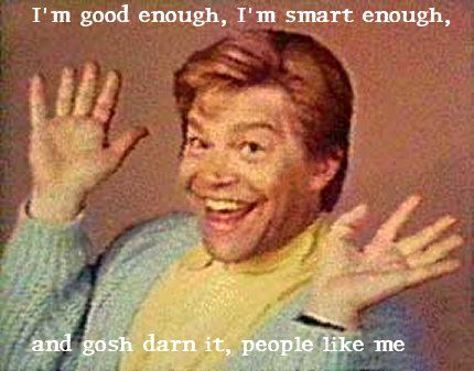 6b0a66eac4ec8f59feb8de11c0a2768c good enough smileys and people like me! smile pinterest al franken, good enough,Stuart Smalley Memes