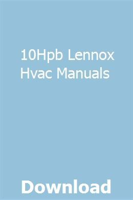10hpb Lennox Hvac Manuals With Images Manual User Manual Repair Manuals