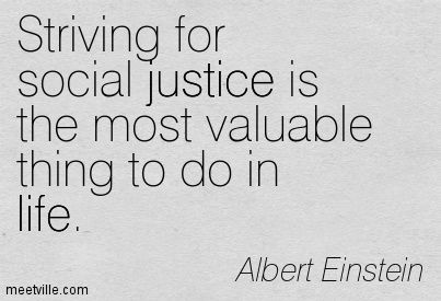Striving For Social Justice Is The Most Valuable Thing To Do In Social Justice Quotes Justice Quotes Social Justice