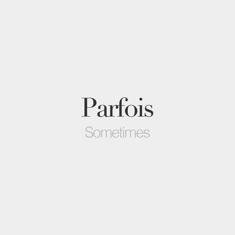 French Words — Parfois | Sometimes | /paʁ.fwa/