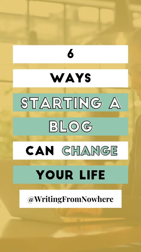 6 Ways Starting A Blog Can Change Your Life