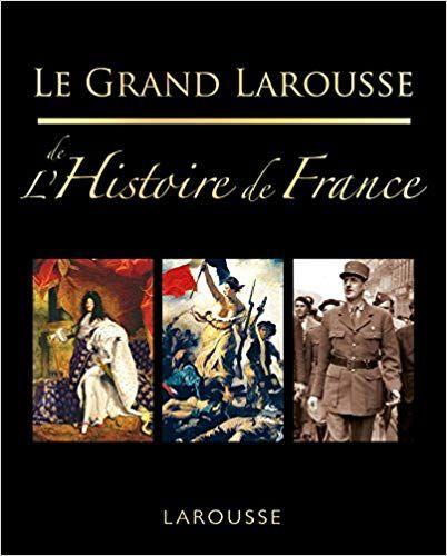 Amazon Fr Le Grand Larousse De L Histoire De France