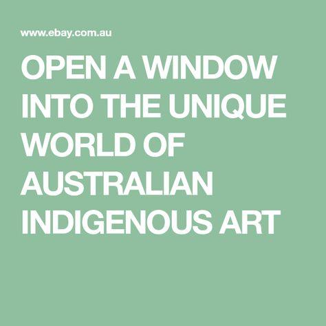 OPEN  A  WINDOW  INTO  THE  UNIQUE  WORLD  OF  AUSTRALIAN  INDIGENOUS  ART