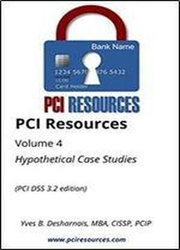 Pci Resources Volume 4 Hypothetical Case Studies (Pci Dss 3 2