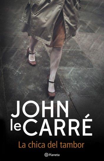 La Chica Del Tambor Ebook By John Le Carré Rakuten Kobo Libros Libros De Novelas Libros En Línea