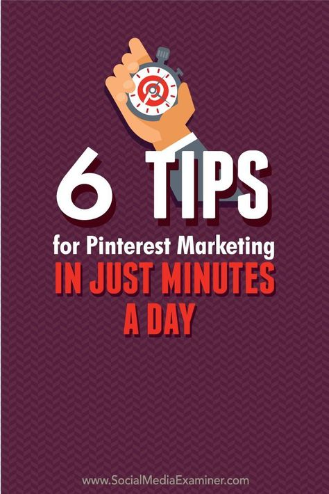 6 Tips for Pinterest Marketing in Just Minutes a Day : Social Media Examiner