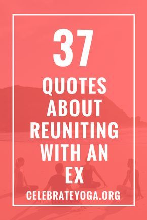 37 Quotes About Reuniting With an Ex | Fear quotes, Better ...