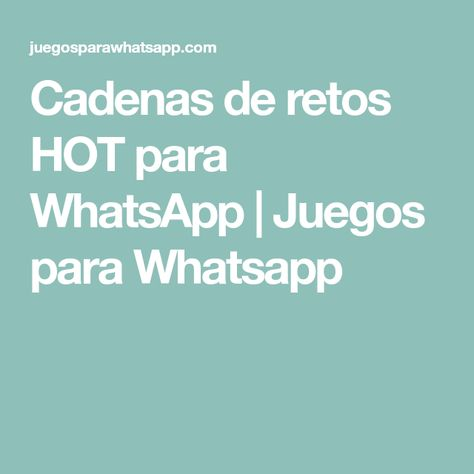 List Of Pinterest Cadenas De Whatsapp Retos Calientes Ideas