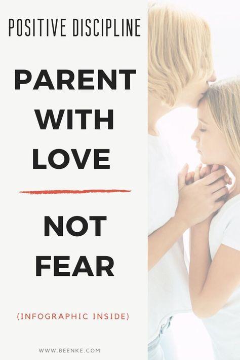 Positive Discipline: Parent With Love Not Fear | Beenke
