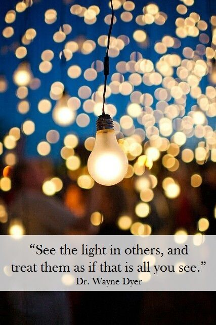 Dr. Wayne Dyer | Positive Inspirational Quotes | Pinterest | Wayne dyer Lights and Wisdom & See the #light in others and treat them as if that is all you see ... azcodes.com