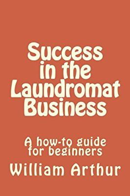 Success In The Laundromat Business A How To Guide For Beginners