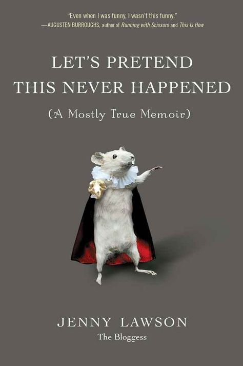 Let's Pretend This Never Happened (A Mostly True Memoir) , by Jenny Lawson | 32 Books Guaranteed To Make You Laugh Out Loud