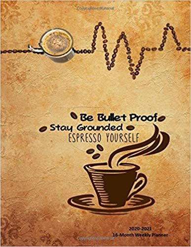 Be Bulletproof Stay Grounded Espresso Yourself 2020 2021 16 Month Weekly Planner Inspirational Coffee Lover Themed Weekly Planner Planner Organiser Planner