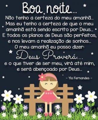 <p></p><p>Boa noite… Não tenho a certeza do meu amanhã… Mas eu tenho a certeza de que o meu amanhã está sendo escrito por Deus… E todos os planos de Deus são perfeitos, e nos levam a realização de sonhos… O meu amanhã eu posso dizer: Deus proverá… e o que tiver de ser meu, virá até mim, e será abençoado por Deus… (Yla Fernandes) </p>