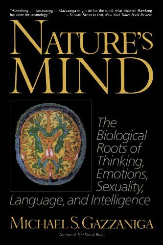 Nature S Mind Biological Roots Of Thinking Emotions Sexuality Language And Intelligence By Michael Gazzaniga Emotions Introduction To Psychology Mindfulness