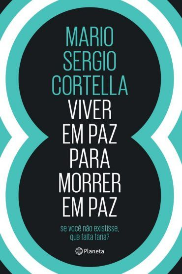 Viver Em Paz Para Morrer Em Paz Mario Sergio Cortella Mario