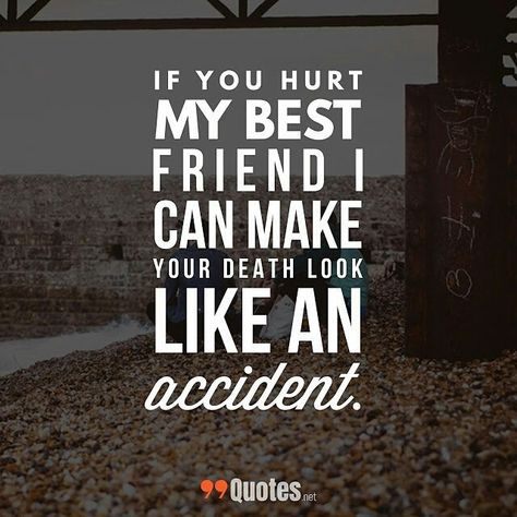 If You Hurt My Best Friend Quotes Pictures If You Hurt My Best