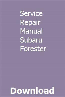 Service Repair Manual Subaru Forester Repair Manuals Owners Manuals Teacher Guides