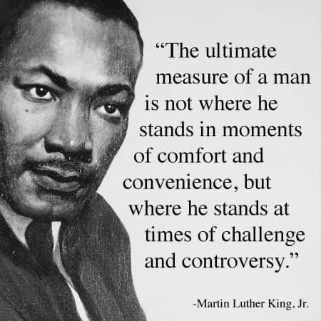 The Ultimate Measure Of A Man Is Not Where He Stands In Moments Of Comfort And Convenience But W Martin Luther King Jr Quotes Mlk Jr Content Of Their Character