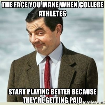 The Face You Make When College Athletes Start Playing Better Because They Re Getting Paid Mr Bean Work Humor Work Memes Friends Funny