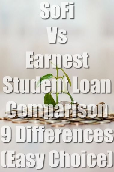 Sofi Vs Earnest Student Loan 9 Differences Easy Choice