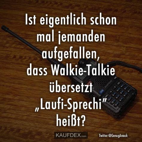 """Ist eigentlich schon mal jemanden aufgefallen, dass Walkie-Talkie übersetzt """"Laufi-Sprechi"""" heißt?"""