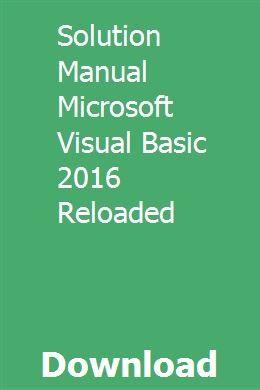 Solution Manual Microsoft Visual Basic 2016 Reloaded Visual Basic Tutorials Solutions Microsoft
