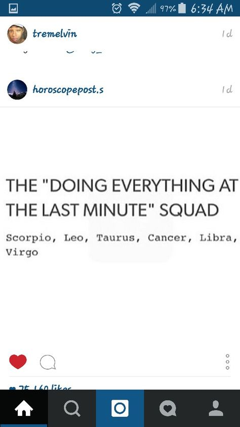 Last minute squad...Zodiac i am confused because I am a cancer yet I get everything done really early