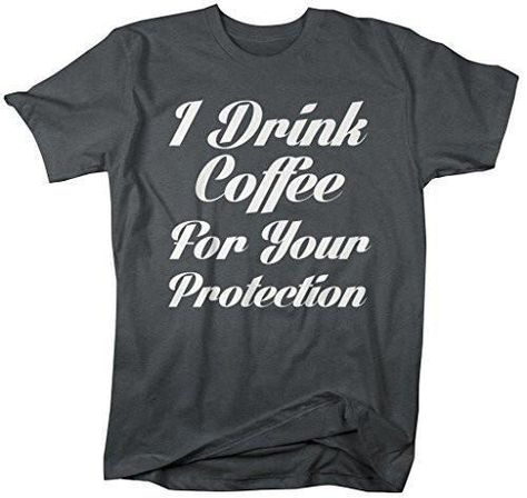 Shirts By Sarah Men's Funny Drink Coffee T-Shirt For Your Protection Hilarious Shirts - Dark Heather / XX-Large