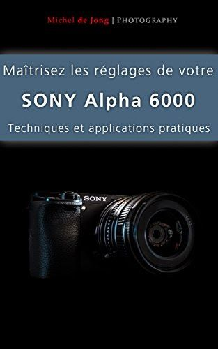 Telecharger Maitrisez Les Reglages De Votre Sony Alpha 6000