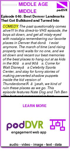 #COMEDY #PODCAST  MIDDLE AGE MIDDLE SCHOOL    Episode 040: Best Denver Landmarks That Got Bulldozed and Turned Into Home Depots    LISTEN...  http://podDVR.COM/?c=9b870b38-fc5f-6d29-5925-26935cade1b7