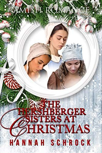 The Hershberger Sisters At Christmas By Hannah Schrock Amish Books Amish Romance Clean Romance Books