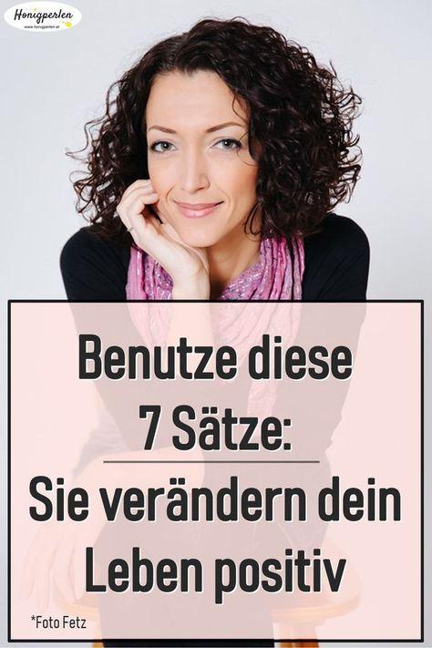 Benutze diese 7 Sätze: Sie verändern dein Leben positiv. #honigperlen #sinn #welt #story #ayusmedicus #mindset #blog #geist #seele #psychologie #wohlbefinden #glaubensätze #veränderung #leben #positiv