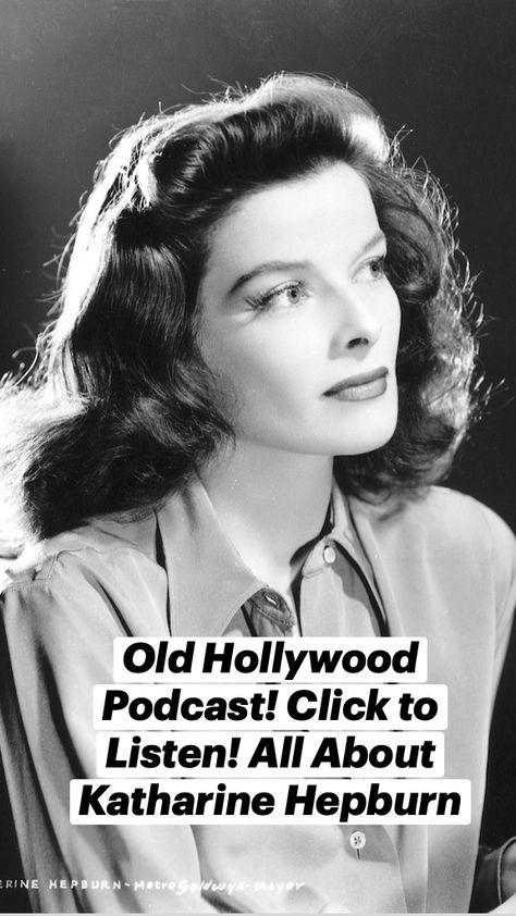Old Hollywood Podcast! Click to Listen! All About Katharine Hepburn